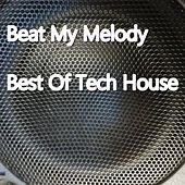 Beat My Melody (Best Of Tech House) by Various Artists