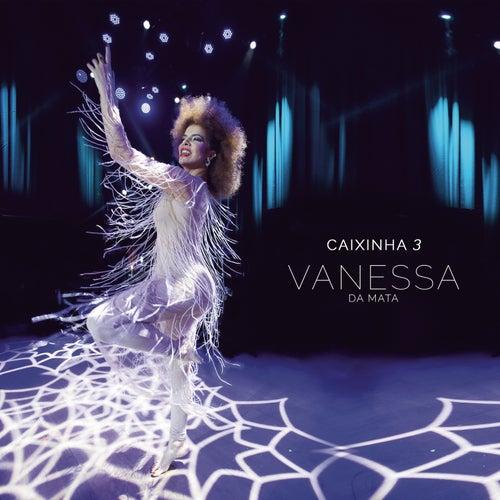 Caixinha 3 (Ao Vivo) de Vanessa da Mata