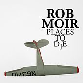 Places to Die by Rob Moir