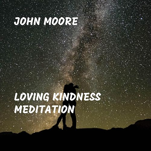 Loving Kindness Meditation by John Moore