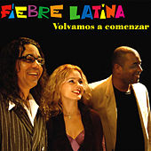 Volvamos a comenzar (Remasterizado) by Fiebre Latina!