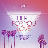 Here For You Love (Neptunica Remix) von Lizot