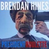President Roulette by Brendan Hines