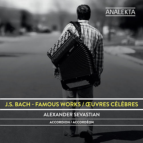 J.S. Bach: Famous Works by Alexander Sevastian