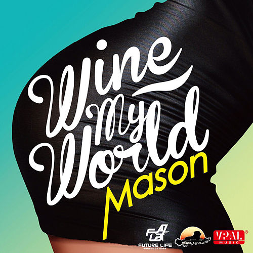 Wine My World by Mason