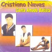 Canta Amado Batista by Cristiano Neves