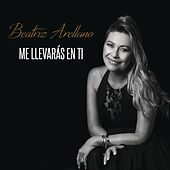 Me Llevarás En Ti by Beatriz Arellano