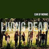 Living Dead by Can of Worms