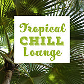 Tropical Chill Lounge – Easy Listening, Best Chill Out Beats to Relax, Tropical Island Memories, Summertime Music von Chill Out