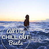 All Day Chill Out Beats – Summer Relaxing Songs, Easy Listening, Peaceful Vibes, Stress Relief, Beach Lounge, Chill Out Music by Electro Lounge All Stars