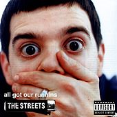 All Got Our Runnins by The Streets