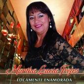 Locamente Enamorada by Martha Lucia Trejos