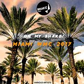 Oh My Shake! Miami WMC 2017 - EP by Various Artists