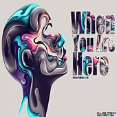 When You Are Here by Burak Harsitlioglu