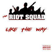 Like the Way de Tha Riot Squad