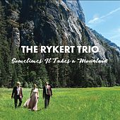 Sometimes It Takes a Mountain by The Rykert Trio