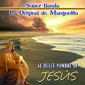 Al Dulce Nombre de Jesus de Super Banda la Original de Manguelito