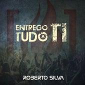 Entrego Tudo a Ti de Roberto Silva