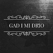 Gad I Mi Drio by The Fleur De Lys