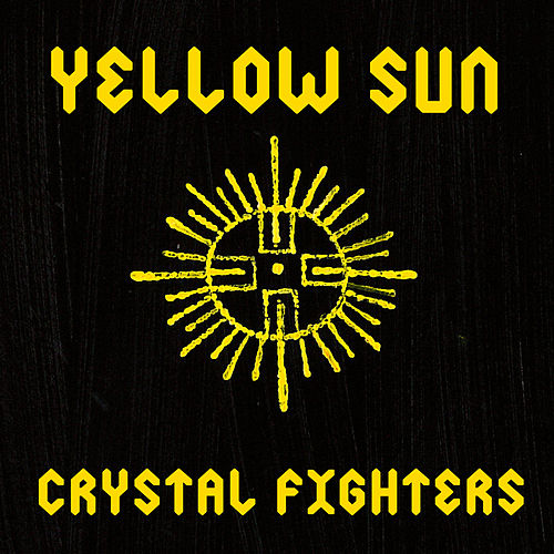 Yellow Sun by Crystal Fighters