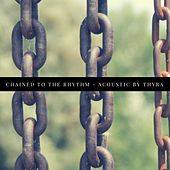 Chained To The Rhythm von Thyra
