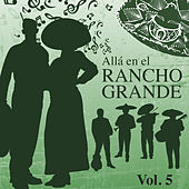 Alla en el Rancho Grande (Vol. 5) by Various Artists
