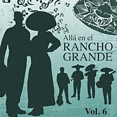 Allá en el Rancho Grande (Vol. 6) by Various Artists