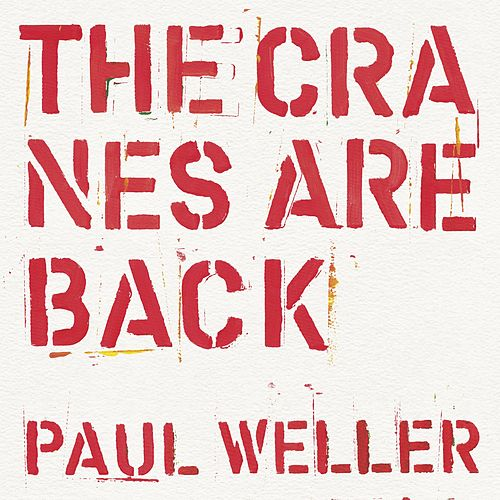 The Cranes Are Back (Edit) by Paul Weller
