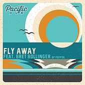 Fly Away (feat. Bret Bollinger) by Pacific Dub