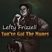 If You've Got The Money by Lefty Frizzell