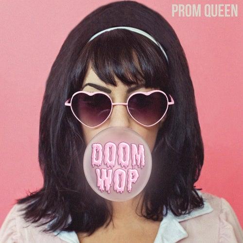 Doom-Wop by Prom Queen
