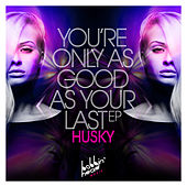 You're Only as Good as Your Last EP de Husky