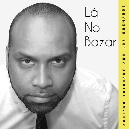 Lá no Bazar by Adriano Trindade and Los Quemados