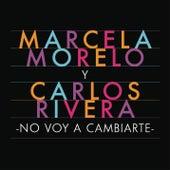 No Voy a Cambiarte de Marcela Morelo y Carlos Rivera