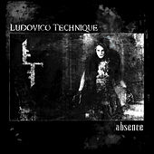 Abscence by The Ludovico Technique