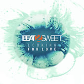 Looking for Love by Beat 2 Sweet