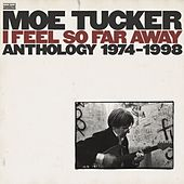 I Feel So Far Away: Anthology 1974-2001 by Moe Tucker