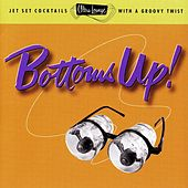 Ultra-Lounge Vol. 18: Bottoms Up! by Various Artists