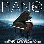 Piano in the Rain: Piano Classics Blended with the Natural Sounds of Rain & Thunder by Various Artists