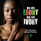 We Are Ebony but Not Ivory (afro Peruvian Music Festival), Vol. 1 de Various Artists