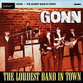 The Loudest Band in Town by The Gonn