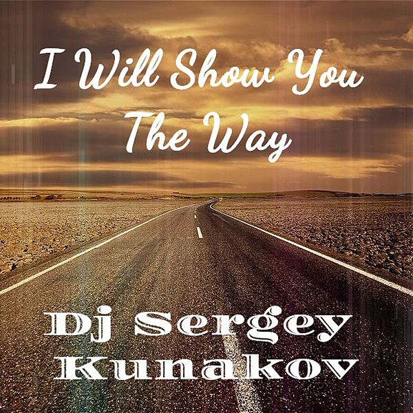 I Will Show You The Way Ep Von Dj Sergey Kunakov Napster