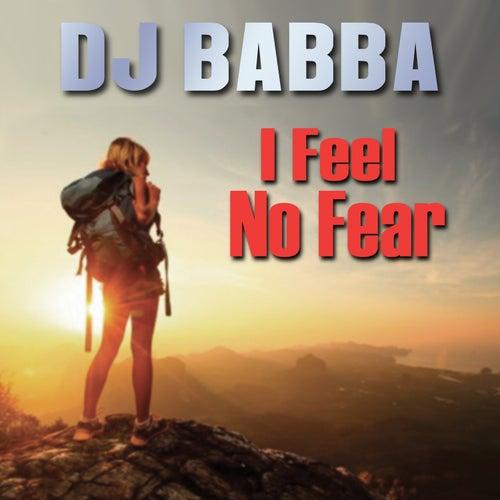 I Feel No Fear by D.J. Babba