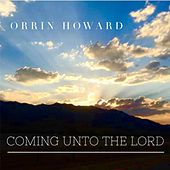 Coming Unto the Lord by Orrin Howard