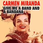 Give Me a Band and a Bandana de Carmen Miranda