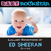 Lullaby Renditions of Ed Sheeran - Divide by Baby Rockstar