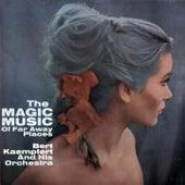 The Magic Music Of Far Away Places by Bert Kaempfert