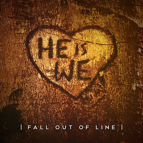 Fall out of Line by He Is We