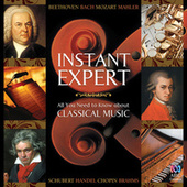 Instant Expert: All You Need To Know About Classical Music de Various Artists