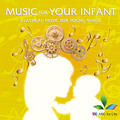 Music For Your Infant: Classical Music For Young Minds von Various Artists
